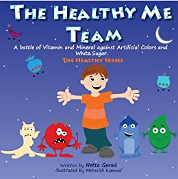 書籍Children's book: The Healthy Me Team: A Battle of Vitamin and Mineral Against Artificial Colors and White Sugar (Eat Healthy Fruits & Vegetables and Avoid Junk Food Book 1)(Netta Gerad  (著), Mehwish Kanwal (イラスト)/Amazon Services International, Inc.)」の表紙画像