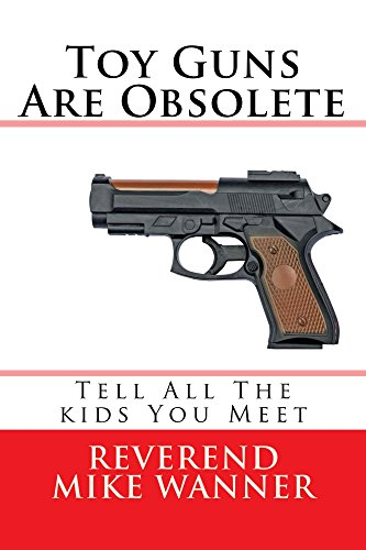 書籍Toy Guns Are Obsolete: Tell All The Kids You Meet(Reverend Mike Wanner/Amazon Services International, Inc.)」の表紙画像