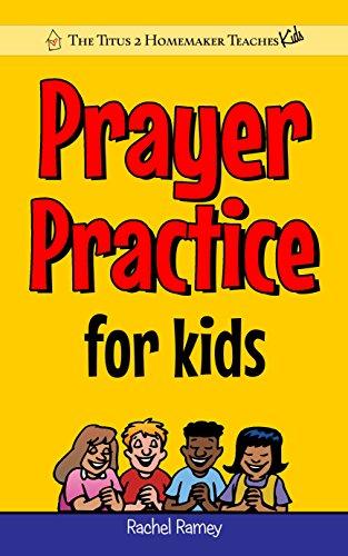 書籍Prayer Practice for Kids: A Christian Prayer Guide to Build Praying Boys & Girls (The Titus 2 Homemaker Teaches (Kids))(Rachel Ramey/Amazon Services International, Inc.)」の表紙画像