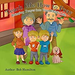 書籍Teach Me How to Pray: Bringing Prayer into Your Child's Life(Bob Hamilton/Amazon Services International, Inc.)」の表紙画像