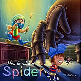 書籍How to Catch a Spider (Children Bedtime story picture book for Kids)(Michael Yu  (著), Rachel Yu (編集)/Amazon Services International, Inc)」の表紙画像